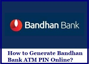 How to Generate Bandhan Bank ATM PIN Online..